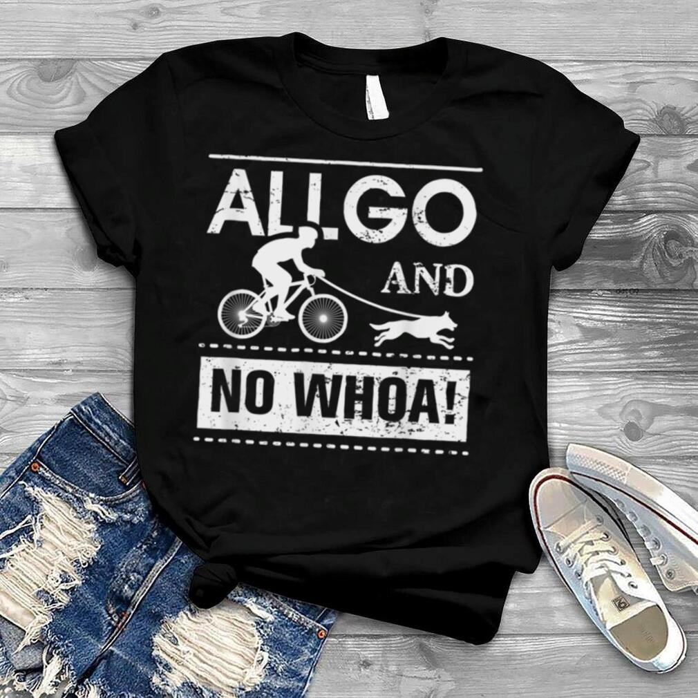 All go and no whoa for a Bikejoring Dog Pulling Dogsport T Shirt