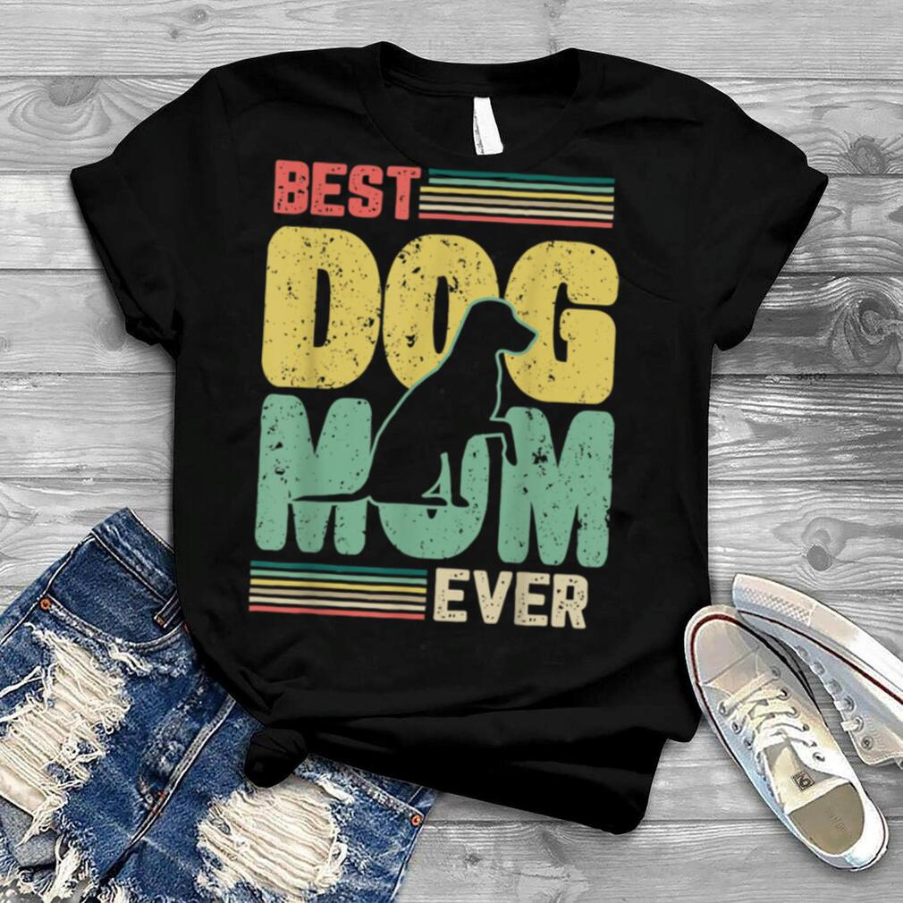 Best dog mom ever Funny dog Design for a dogs Fan T Shirt