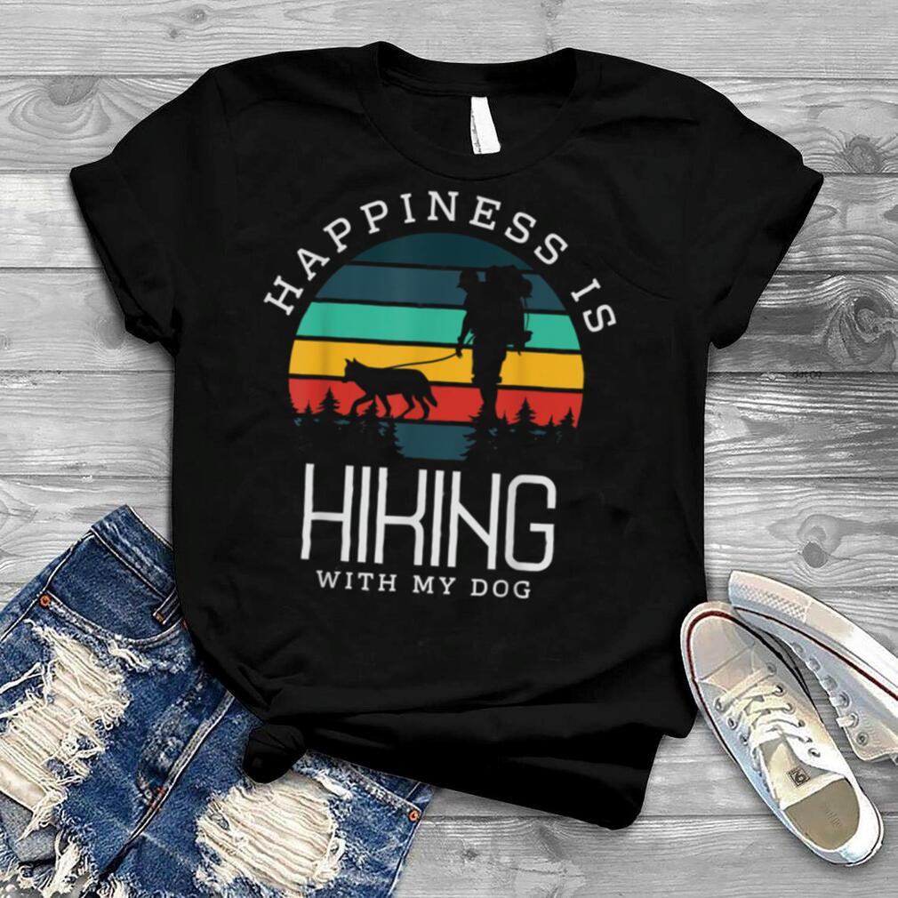 Happiness is hiking with my Dog Gifts Hike Climbing Dog Love T Shirt