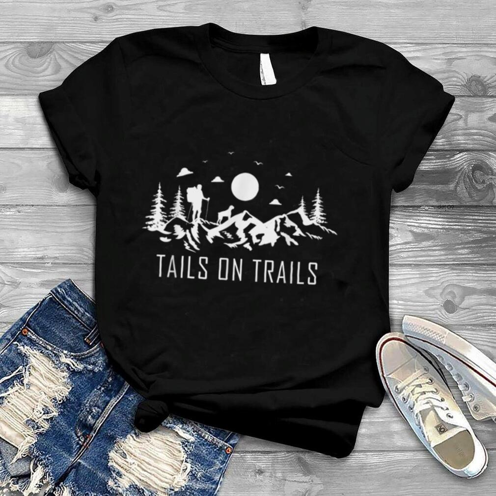 Tails on trails for a Hiking Fan and Dog Lover Hike Mountain T Shirt