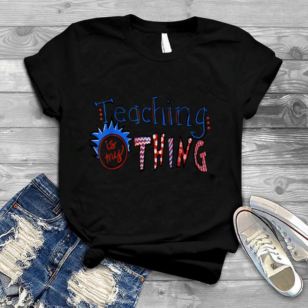 Teaching is my thing Back to school First day of school T Shirt
