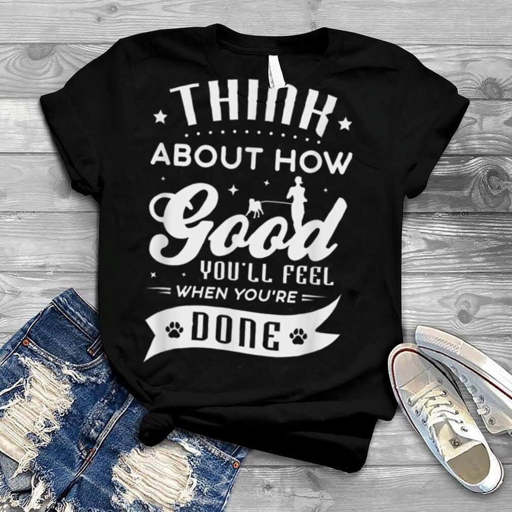 Think about how good you'll fell when you're done Canicross T Shirt