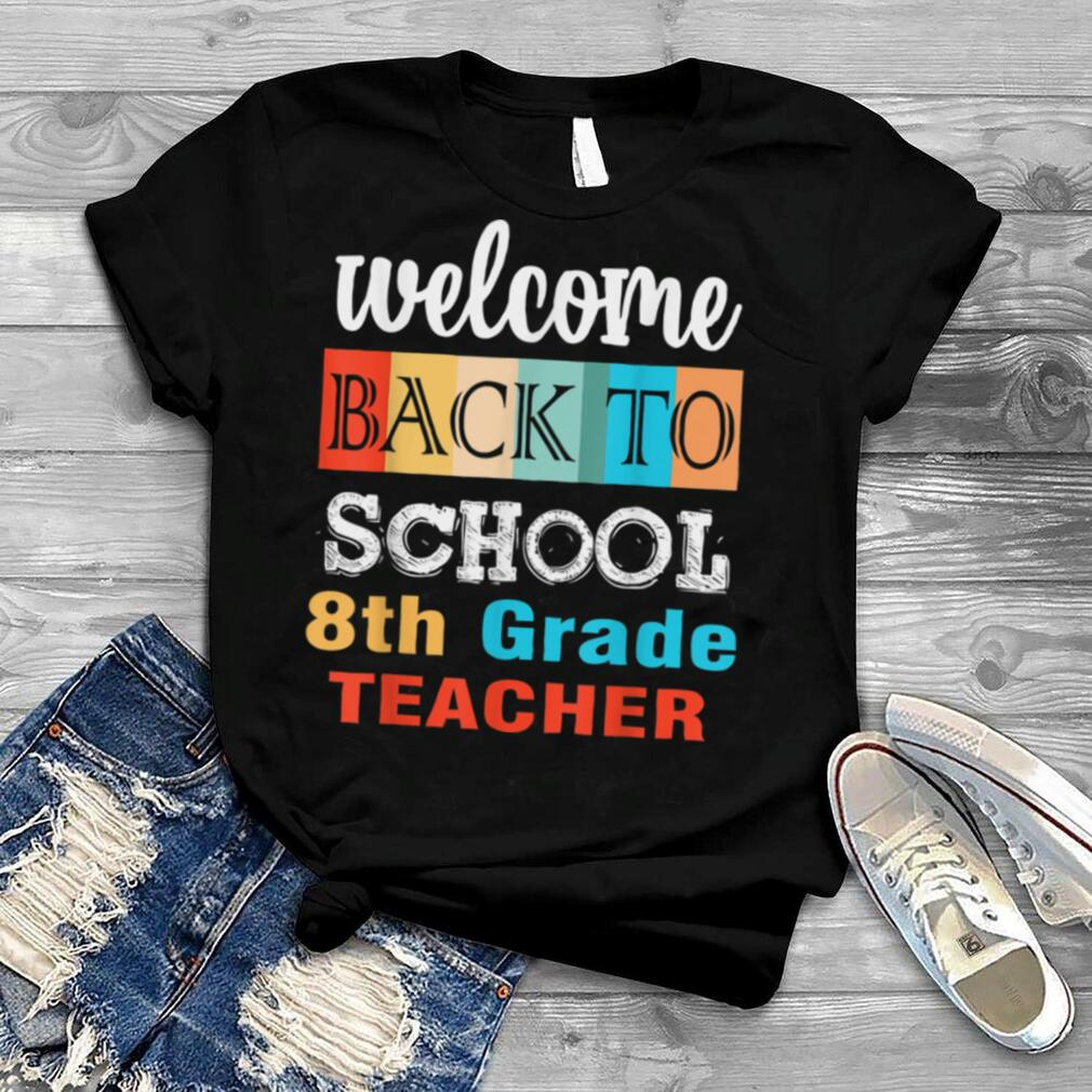 Welcome Back To School For 8th Grade Teacher Squad Team T Shirt