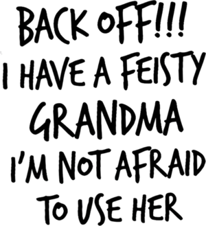 Back Off I Have A Feisty Grandma Im Not Afraid To Use Her shirt