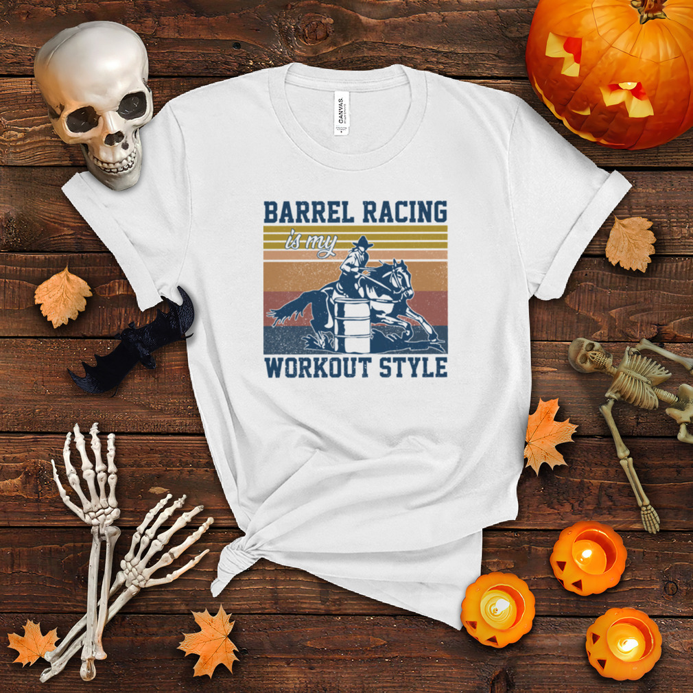 Barrel Racing Is My Workout Style Vintage Retro shirt