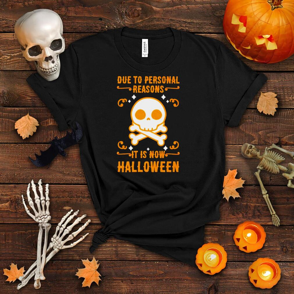 Skull due to personal reasons it is now halloween shirt