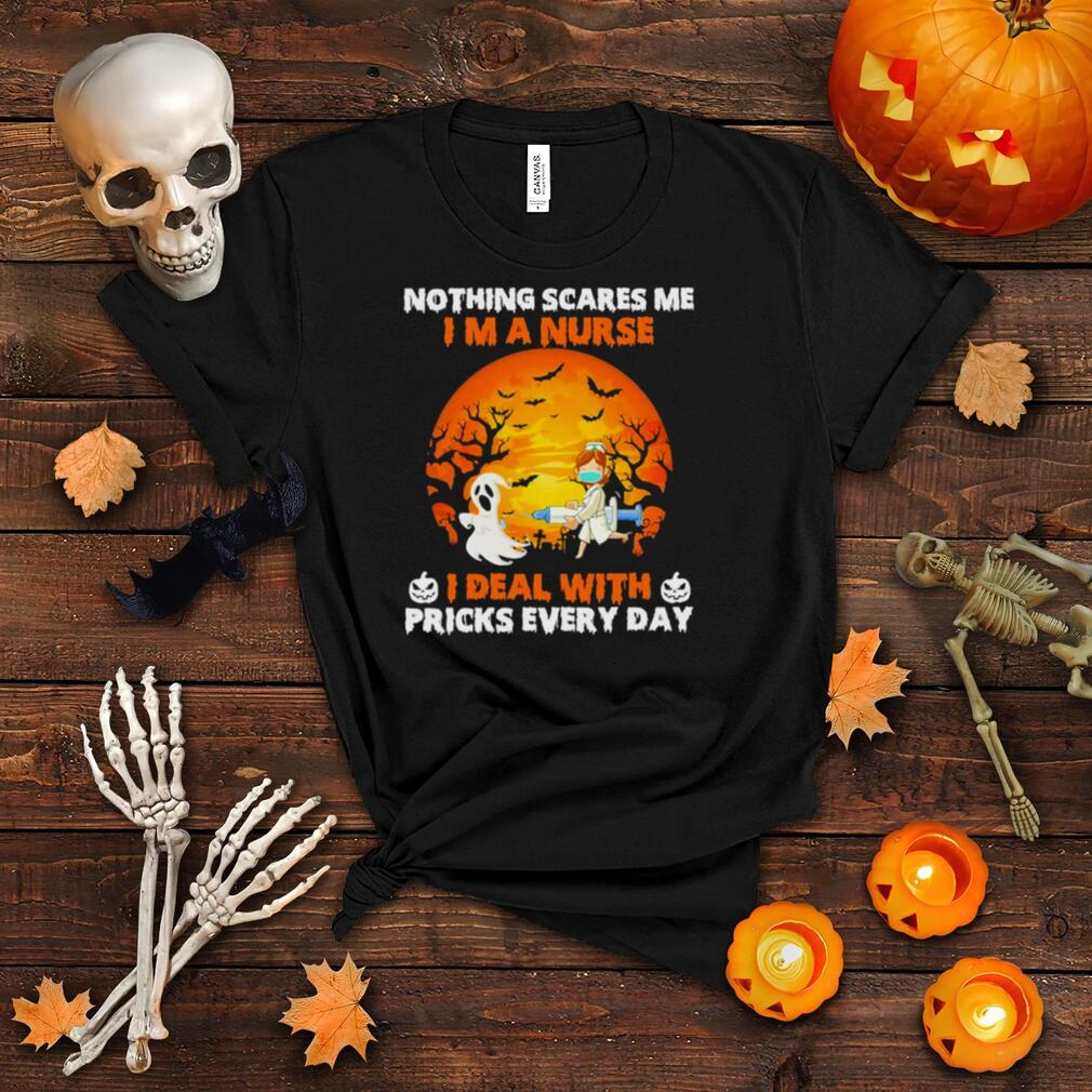nothing scares me im a nurse I deal with pricks every day halloween shirt