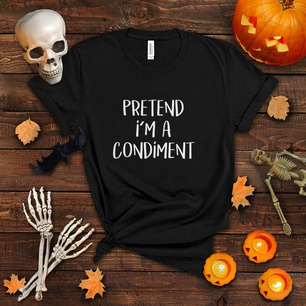 Pretend I'm A Condiment Costume Food Party Funny Halloween T Shirt